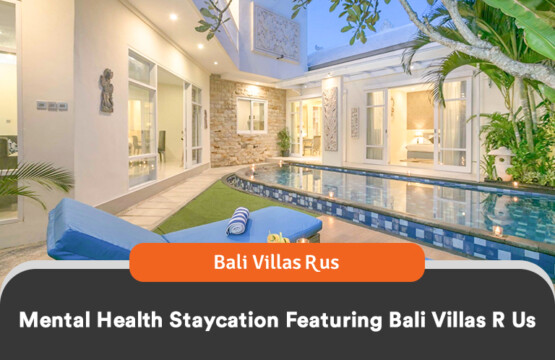Improve your mental health by rejuvenating in Bali villas rental by our bali villas management