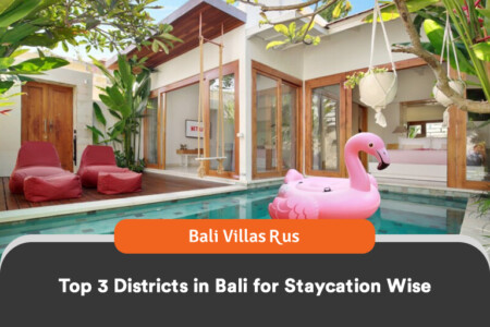 Top 3 Districts in Bali for Bali villas rental and staycation