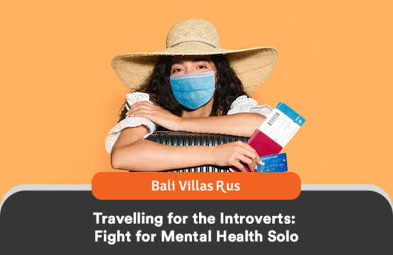 revealing mental health travelling for the introverts by Bali Villas R Us, the best bali villas management